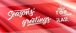 Season's Greeting from all the TOP GLASS Team!